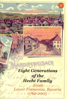 Hecht Jacob: Eight Generations of the Hecht Family From Lower Franconia, Bavaria 1762-2005